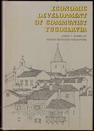 Economic Development of Communist Yugoslavia 1947-1964. Joseph T. Bombelles
