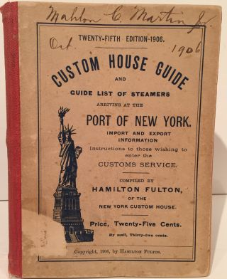 Custom House Guide and Guide List of Steamers Arriving at the Port of New York . Hamilton Fulton