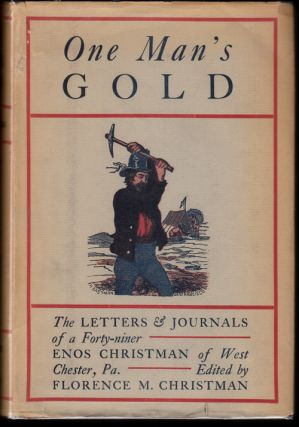 One Man's Gold: The Letters and Journals of a Forty-Niner Enos Christman of West Chester, PAa