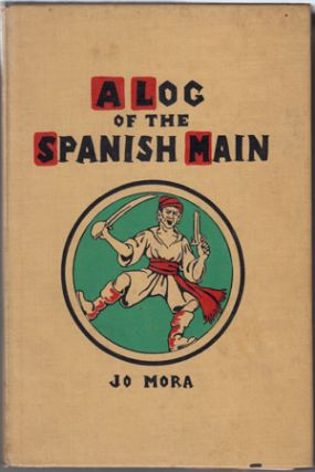 A Log of the Spanish Main: A Jo Mora Diary. Jo Mora
