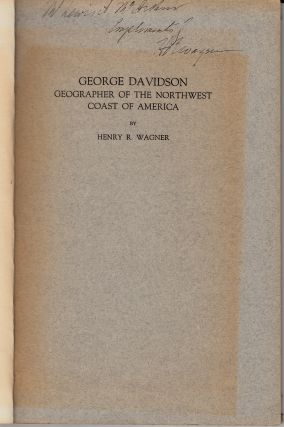 George Davidson: Geographer of the Northwest Coarst of America (SIGNED). Henry R. Wagner