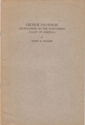 George Davidson: Geographer of the Northwest Coarst of America. Henry R. Wagner