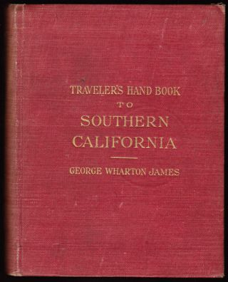Traveler's Hand Book to Southern California. George Wharton James